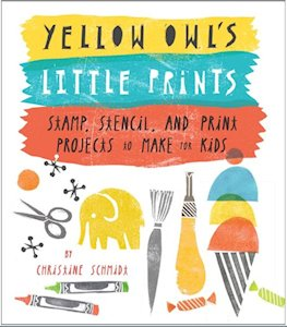 Yellow Owl's Little Prints: Stamp, Stencil, and Print Projects to Make for Kids